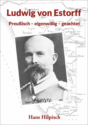 Ludwig von Estorff. Preußisch, eigenwillig, geachtet