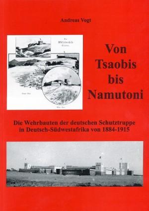 Von Tsaobis bis Namutoni: Die Wehrbauten der deutschen Schutztruppe in Deutsch-Südwestafrika von 1884-1915