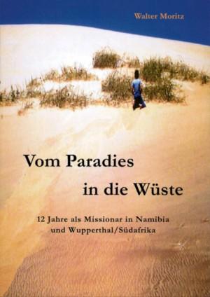 Vom Paradies in die Wüste: 12 Jahre als Missionar in Namibia und Wupperthal/Südafrika