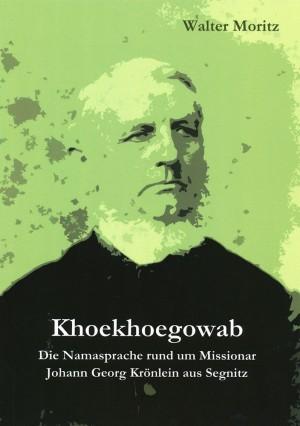 Khoekhoegowab. Die Namasprache rund um Missionar Johann Georg Krönlein aus Segnitz