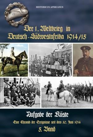 Der 1. Weltkrieg in Deutsch-Südwestafrika 1914-15, Band 5: Aufgabe der Küste