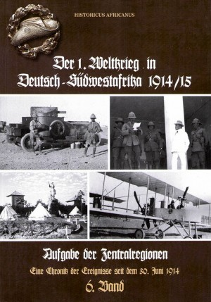 Der 1. Weltkrieg in Deutsch-Südwestafrika 1914-15, Band 6: Aufgabe der Zentralregionen