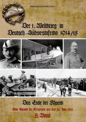 Der 1. Weltkrieg in Deutsch-Südwestafrika 1914/15 Band 8: Das Ende bei Khorab