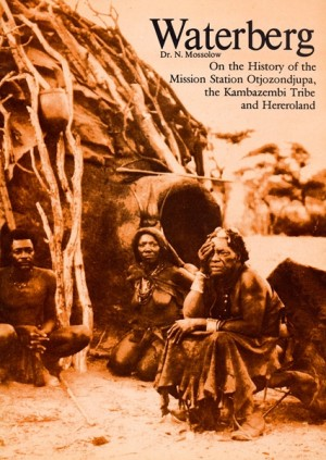 Waterberg. On the History of the Mission Station Otjozondjupa, the Kambazembi Tribe and Hereroland