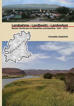 Landnahme-Landbesitz-Landverlust. Baster-Territorien in Südafrika und Namibia: 1865-2015