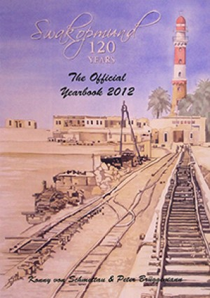 Swakopmund 120 Years: The official Yearbook 2012