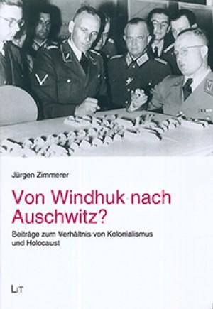Von Windhuk nach Auschwitz? Beiträge zum Verhältnis von Kolonialismus und Holocaust