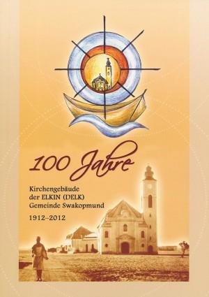 100 Jahre Kirchengebäude der ELKIN (DELK) Gemeinde Swakopmund 1912-2012