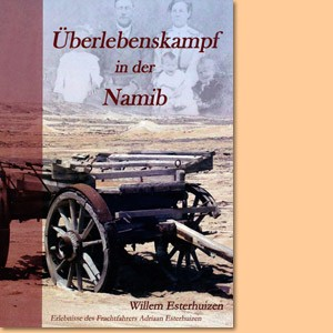 Überlebenskampf in der Namib. Erlebnisse des Frachtfahrers Adriaan Esterhuizen