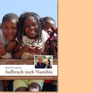 Aufbruch nach Namibia. Der lange Weg von Reiner und Gillian Stommel zur Farmschule Otjikondo