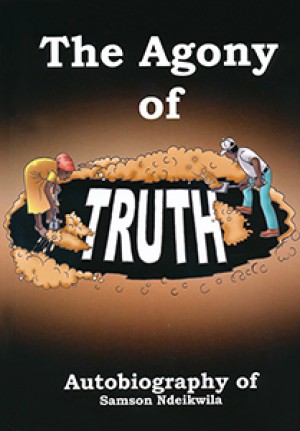 The agony of truth. Autobiography of Samson Ndeikwila