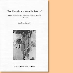 We thought we would be free. Socio-Cultural Aspects of Herero History in Namibia 1915-1940