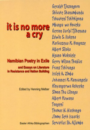 It is no more a cry. Namibian Poetry Exile Essays Literature Resistance Nation Building