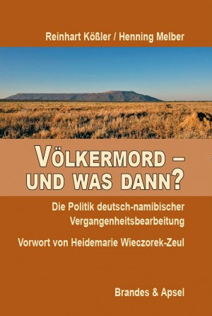 Völkermord – und was dann? Die Politik deutsch-namibischer Vergangenheitsbewältigung