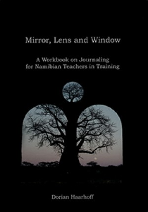 Mirror, Lens and Window: A Workbook on Journaling for Namibian Teachers in Training