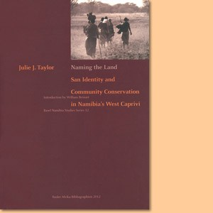 Naming the Land. San Identity and Community Conservation in Namibia's West Caprivi