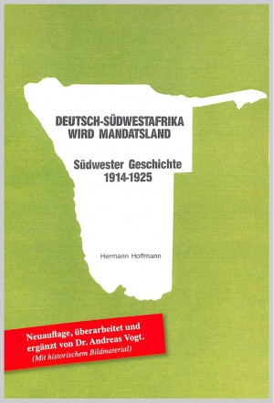 Deutsch-Südwestafrika wird Mandatsland: Südwester Geschichte 1914-1925 (Südwester Texte)