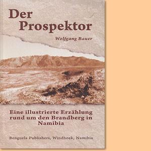 Der Prospektor. Eine illustrierte Erzählung rund um den Brandberg in Namibia