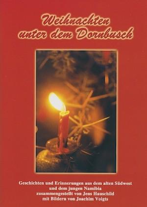 Weihnachten unter dem Dornbusch. Geschichten und Erinnerungen aus dem alten Südwest und dem jungen Namibia