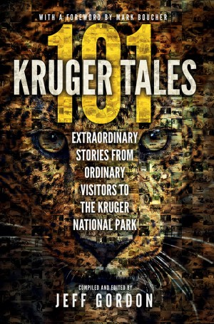 101 Kruger tales: Extraordinary stories from ordinary visitors to Kruger National Park