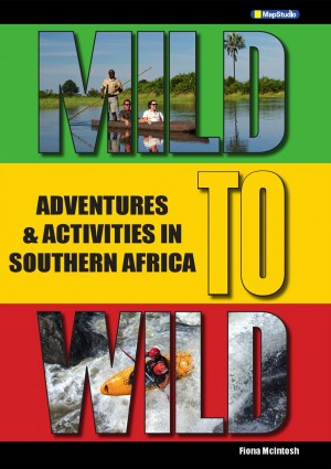 Mild to Wild: Adventures and Activities in Southern Africa (MapStudio)