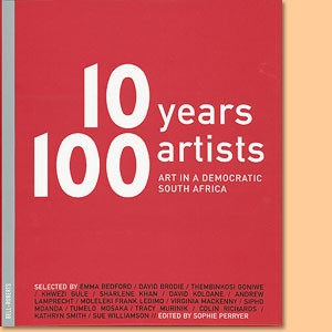 10 Years 100 Artists. Art in a Democratic South Africa