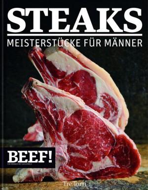 BEEF! Steaks: Meisterstücke für Männer