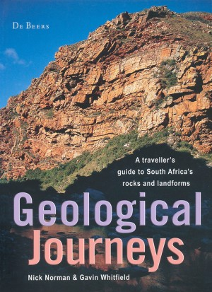 Geological journeys. A traveller's guide to South Africa's rocks and landforms