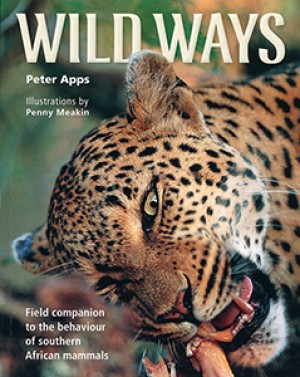 Wild Ways: Field companion to the behaviour of southern African mammals