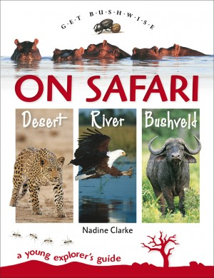 Get Bushwise: On Safari Desert, River, Bushveld - A Young Explorer's Guide