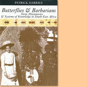 Butterflies and Barbarians. Swiss missionaries and systems of knowledge in South-East Africa