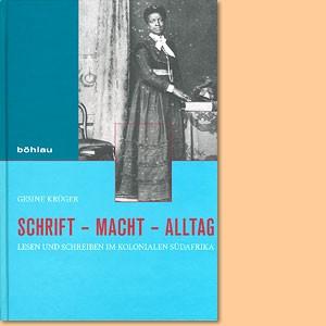 Schrift – Macht – Alltag. Lesen und Schreiben im kolonialen Südafrika