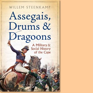 Assegais, Drums and Dragoons. A Military and Social History of the Cape