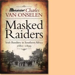 Masked Raiders. Irish Banditry in Southern Africa 1880-1899