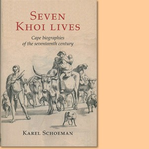 Seven Khoi Lives: Cape Biographies of the Seventeenth Century