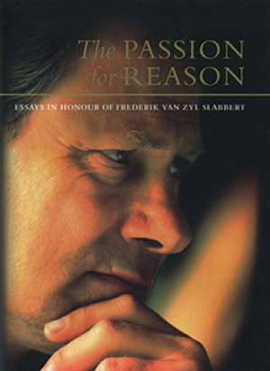 The Passion for Reason. Essays in Honour of Frederik Van Zyl Slabbert