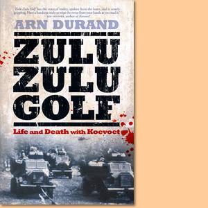 Zulu Zulu Golf. Life and Death with Koevoet
