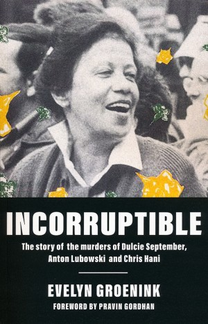 Incorruptible: The story of the murders of Dulcie September, Anton Lubowski and Chris Hani