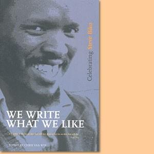 We write what we like. Celebrating Steve Biko