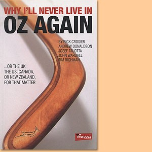Why I'll Never Live In Oz Again. Or The UK, The US, Canada Or New Zealand, For That Matter