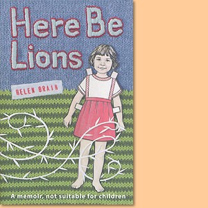 Here Be Lions - A memoir. not suitable for children