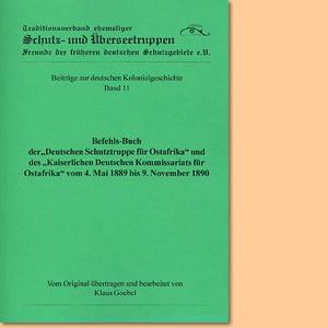 """Befehls-Buch der """"Deutschen Schutztruppe für Ostafrika"""" und des """"Kaiserlichen Deutschen Kommissariats für Ostafrika"""" vom 4. Mai 1889 bis 9.November 1890"""