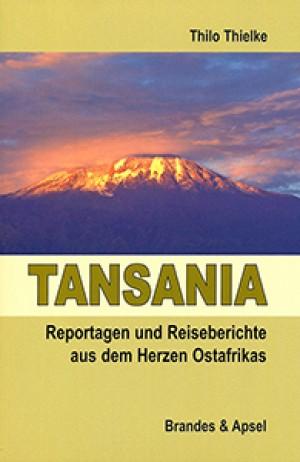 Tansania: Reportagen und Reiseberichte aus dem Herzen Ostafrikas