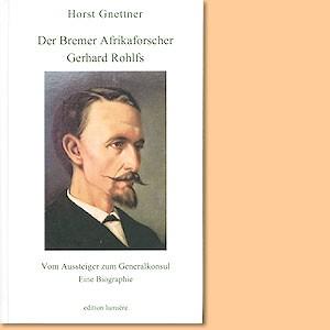 Der Bremer Afrikaforscher Gerhard Rohlfs