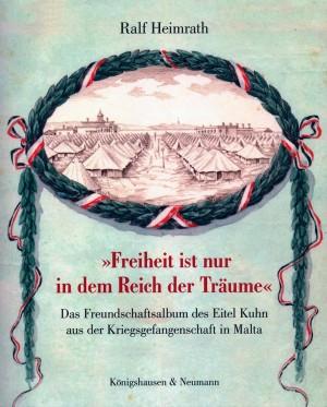 Freiheit ist nur in dem Reich der Träume: Das Freundschaftsbuch des Eitel Kuhn aus der Kriegsgefangenschaft in Malta