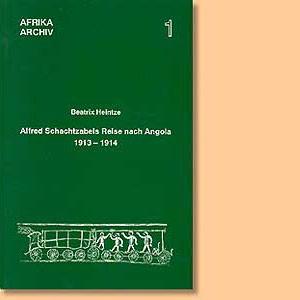 Alfred Schachtzabels Reise nach Angola 1913-1914 und seine Sammlungen für das Museum für Völkerkunde in Berlin