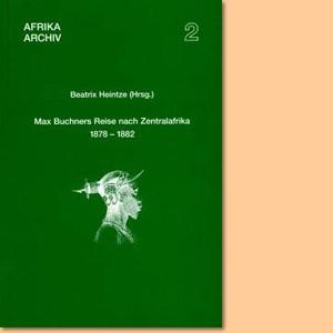 Max Buchners Reise nach Zentralafrika 1878-1882