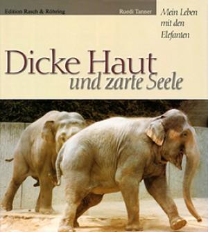 Dicke Haut und zarte Seele: Mein Leben mit den Elefanten