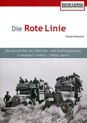 Die Rote Linie. Geschichte der Veterinär- und Siedlungsgrenze in Namibia, 1890er-1960er Jahre