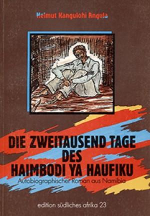 Die Zweitausend Tage des Haimbodi ya Haufiku. Autobiographischer Roman aus Namibia